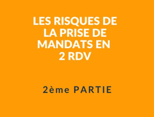 2ème PARTIE :  Les risques de la prise de mandats en 2 rdv